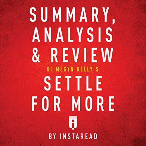 Couverture de Summary, Analysis & Review of Megyn Kelly's Settle for More by Instaread
