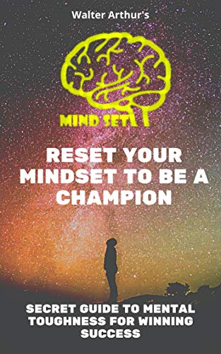Reset your mindset to be a champion: Secret guide to mental toughness for winning success (English Edition)