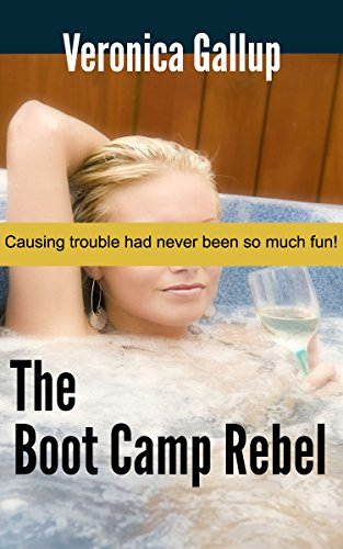 The Boot Camp Rebel: Causing Trouble Had Never Been So Much Fun! (Lesbian Erotica) (Boot Camp Series Book 2) (English Edition)