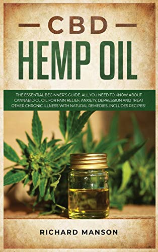 51FWAlu2nvL. SL500  - CBD Hemp Oil: The Essential Beginner's Guide. All You Need to Know About Cannabidiol Oil for Pain Relief, Anxiety, Depression and Treat other Chronic Illness with Natural Remedies. Includes Recipes!