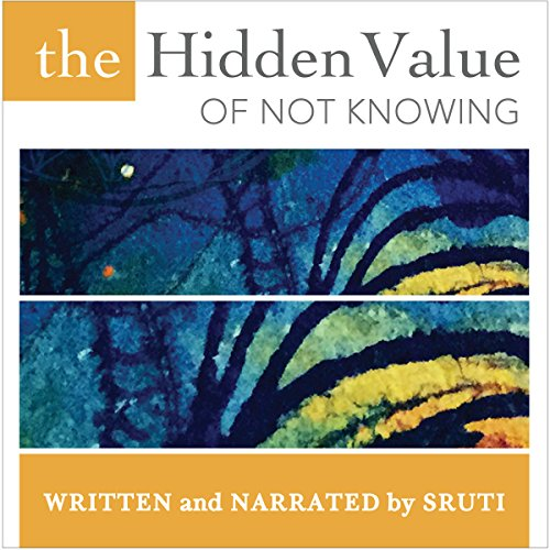 The Hidden Value of Not Knowing audiobook cover art