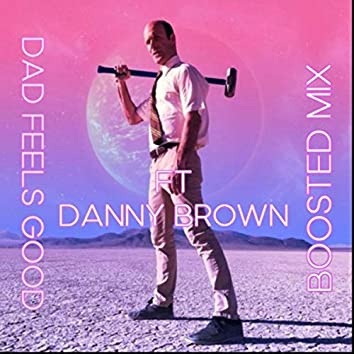 Dad Feels Good (Boosted Mix) [feat. Danny Brown]