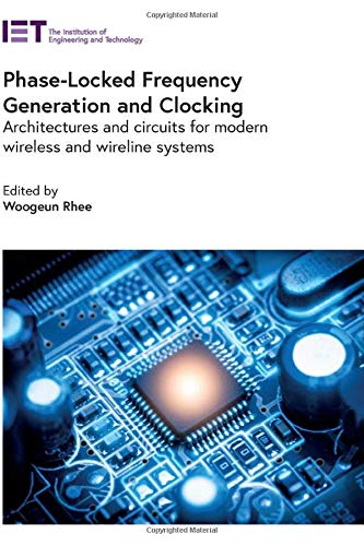 Phase-Locked Frequency Generation and Clocking: Architectures and circuits for modern wireless and wireline systems (Control, Robotics and Sensors)