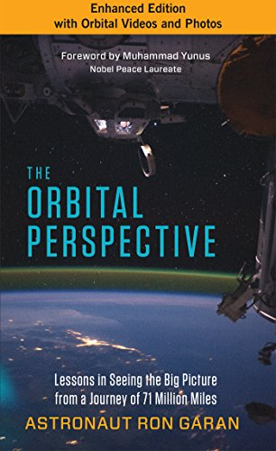 The Orbital Perspective: Lessons in Seeing the Big Picture from a Journey of 71 Million Miles (enhanced edition with video content and photos) ...