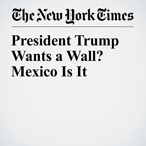 President Trump Wants a Wall? Mexico Is It copertina