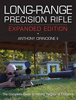 Long-Range Precision Rifle, Expanded Edition: The Complete Guide to Hitting Targets at Distance