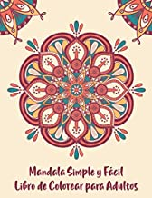 Mandala Simple y Fácil Libro de Colorear para Adultos: Antiestrés Libro de colorear Mandala para principiantes con Mándalas Fáciles ( mandalas colorear adultos )