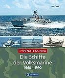 Die Schiffe der Volksmarine 1960 - 1990: Von Schnellbooten über Minensuchboote und U-Boot-Jäger bis zu Versorgern und Schleppern: ein aktueller...