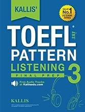 Kallis' TOEFL iBT Pattern Listening 3: Conquer: (College Test Prep 2016 + Practice Test + Skill Building+ Study Guide Book ) (Volume 3)