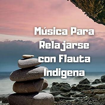 Música para Relajarse Con Flauta Indígena