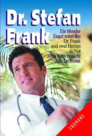 Dr. Stefan Frank: Ein blonder Engel rettet ihn /Dr. Frank und zwei Herzen in Not / Mein Baby braucht Sie, Dr. Frank