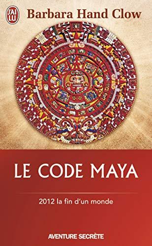 Le Code Maya - 2012 la fin d'un monde