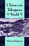 China in the Tokugawa World (Edwin O. Reischauer Lectures)