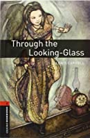 Through the Looking Glass (Oxford Bookworms ELT)