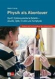 Physik als Abenteuer: Band I: Erlebnisorientierte Didaktik - Akustik, Optik, E-Lehre und Kernphysik - Martin Kramer