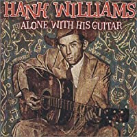 Alone With His Guitar [Enhanced CD] by Hank Williams (2000-01-01)
