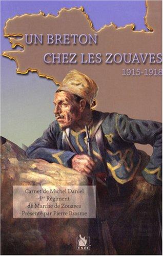 Un breton chez les zouaves: 1915-1918. Carnet de Michel Daniel, 1er Régiment de Marche de Zouaves.
