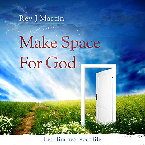 Make Space for God Audiobook By Rev J. Martin cover art