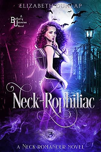 Neck-Rophiliac: A Reverse Harem Paranormal Romance (Neck-Romancer Book 3) by [Elizabeth Dunlap]