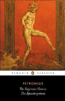 The Satyricon AND The Apocolocyntosis by [Petronius, Seneca, J. Sullivan]