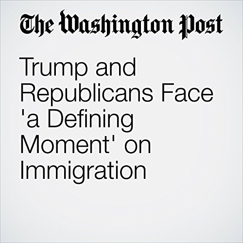 Trump and Republicans Face 'a Defining Moment' on Immigration copertina