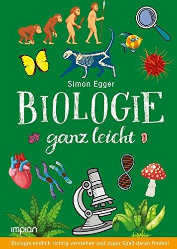 Biologie ganz leicht: Biologie endlich richtig verstehen und sogar Spaß daran finden!