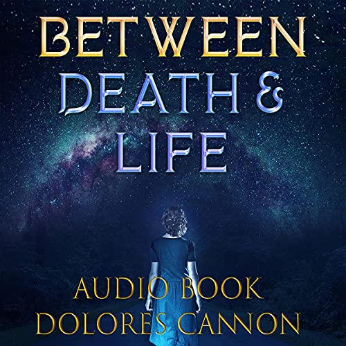 Between Death and Life Audiobook By Dolores Cannon cover art
