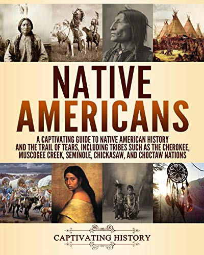 Compare Textbook Prices for Native Americans: A Captivating Guide to Native American History and the Trail of Tears, Including Tribes Such as the Cherokee, Muscogee Creek, Seminole, Chickasaw, and Choctaw Nations  ISBN 9781729581698 by History, Captivating