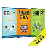 E-commerce: Shopify: Step by Step Guide on How to Make Money Selling on Shopify, Amazon FBA: Step by Step Guide on How to Make Money Selling on Amazon, eBay: How to Make Money Selling on eBay