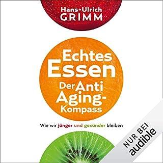 Echtes Essen - Der Anti-Aging-Kompass     Wie wir jünger und gesünder bleiben              Autor:                                                                                                                                 Hans-Ulrich Grimm                               Sprecher:                                                                                                                                 Julian Horeyseck                      Spieldauer: 10 Std. und 33 Min.     11 Bewertungen     Gesamt 3,9