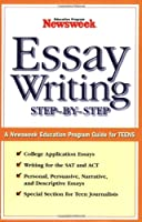 Essay Writing: Step-By-Step: A Newsweek Education Program Guide for Teens