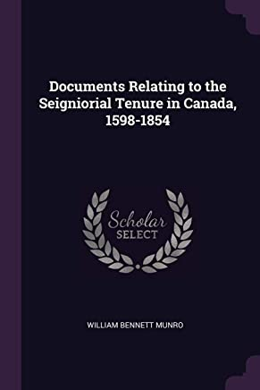 Documents Relating to the Seigniorial Tenure in Canada, 1598-1854