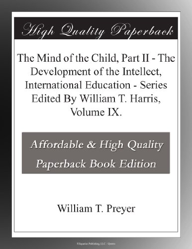 The Mind of the Child, Part II - The Development of the Intellect, International Education - Series Edited By William T. Harris, Volume IX.