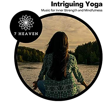 Intriguing Yoga - Music For Inner Strength And Mindfulness