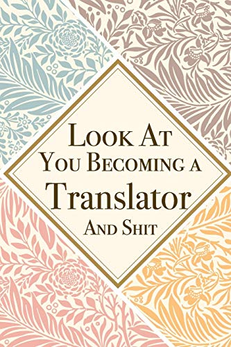 Look At You Becoming a Translator And Shit: Translator Thank You And Appreciation Gifts from . Beautiful Gag Gift for Men and Women. Fun, Practical And Classy Alternative to a Card for Translator
