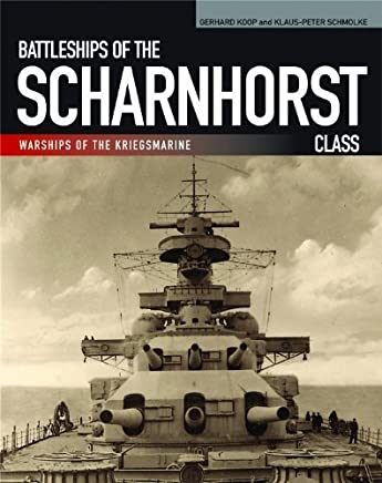 Battleships of the Scharnhorst Class: The Scharnhorst and Gneisenau: The Backbone of the German Surface Forces at the Outbreak of War (Warships of the Kriegsmarine) by Gerhard Koop (2014-05-15)