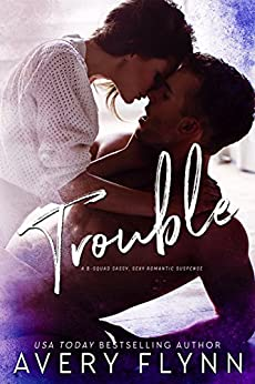 Trouble: A Bad Boy Homecoming/B-Squad Novella by [Avery Flynn]