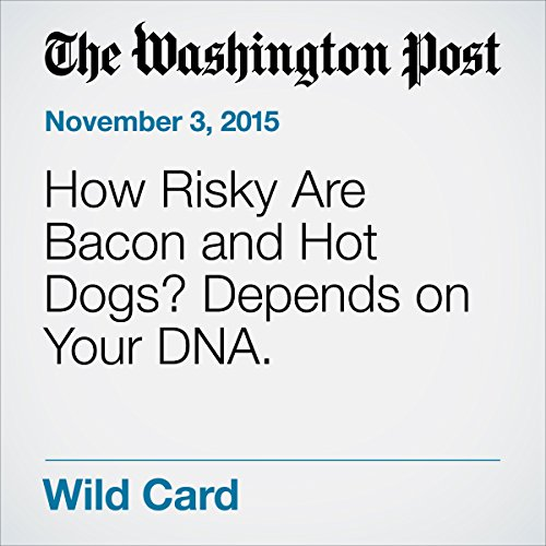 How Risky Are Bacon and Hot Dogs? Depends on Your DNA. audiobook cover art