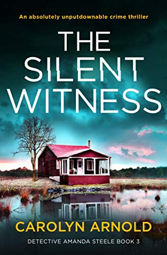 The Silent Witness: An absolutely unputdownable crime thriller (Detective Amanda Steele Book 3) by [Carolyn Arnold]