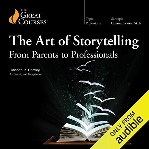 The Art of Storytelling: From Parents to Professionals                   Written by:                                                                                                                                 Hannah B. Harvey,                                                                                        The Great Courses                               Narrated by:                                                                                                                                 Hannah B. Harvey                      Length: 12 hrs and 30 mins     13 ratings     Overall 3.9