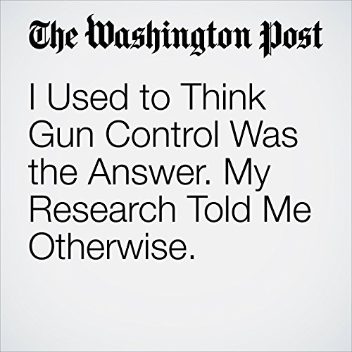I Used to Think Gun Control Was the Answer. My Research Told Me Otherwise. copertina