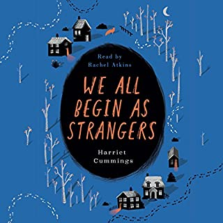 We All Begin as Strangers                   By:                                                                                                                                 Harriet Cummings                               Narrated by:                                                                                                                                 Rachel Atkins                      Length: 8 hrs and 28 mins     14 ratings     Overall 3.9