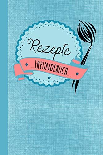 Rezepte Freundebuch: Freundebuch für Erwachsene Rezepte / Freundschaftsbuch mit den Lieblingsrezepten der Freunde ideal als Geschenk zur Hochzeit , ... für Freunde zum Ausfüllen und Eintragen
