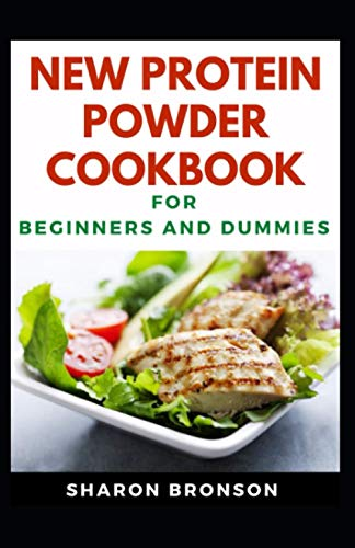 New Protein Powder Cookbook For Beginners And Dummies: Delectable Recipes For Protein Powder Cookbook For Staying Healthy And Feeling Good