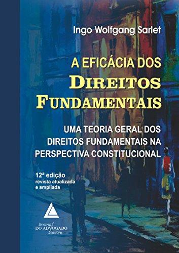 A Eficácia dos Direitos Fundamentais ; Uma Teoria Geral dos Direitos Fundamentais na Perspectiva Constitucional