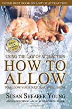How to Allow-Working with the Law of Attraction to Allow Your Natural Well-Being