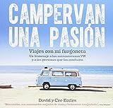 Campervan una pasión: Viajes con mi furgoneta. Un homenaje a las autocaravanas VW y a las personas que las conducen