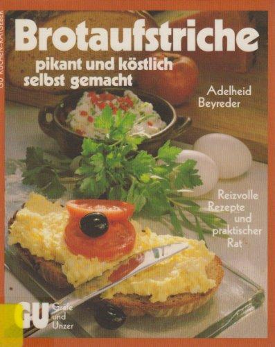 Brotaufstriche - pikant und köstlich selbst gemacht. Reizvolle Rezepte und praktischer Rat