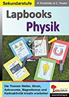 Lapbooks Physik: Die Themen Wetter, Strom, Astronomie, Magnetismus und Radioaktivitaet kreativ erarbeiten