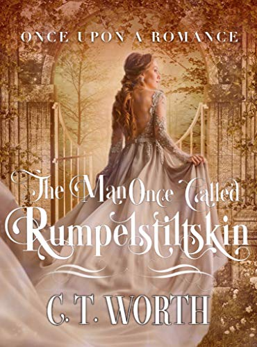 The Man Once Called Rumpelstiltskin: A Fairytale Retelling (Once Upon a Romance Book 1)